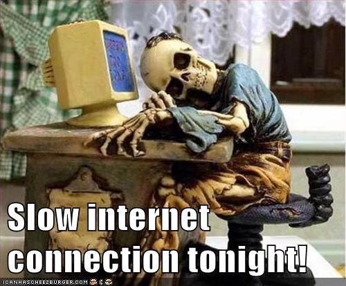 slow-internet-connection-tonight.jpg.e98518785b27a6b0ff1c112fa4a915ce.jpg